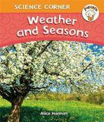 Popcorn : Science Corner: Weather and Seasons - Alice Harman