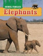 Elephants : Animal Families : Book 3 - Hachette Children's Books