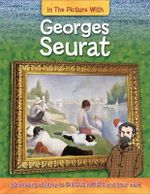 Georges Seurat : In The Picture With Series : Book 3 - Hachette Children's Books