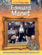 Edouard Manet : In The Picture With Series : Book 4 - Hachette Children's Books
