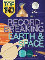 Record-Breaking Earth and Space : Infographic Top Ten - Jon Richards