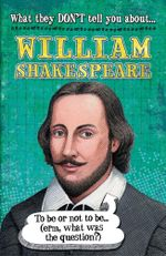 William Shakespeare : What They Don't Tell You About - Anita Ganeri