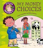 My Money Choices : Your Money! - Claire Llewellyn