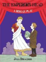 The Emperor's Head : A Roman Play - Julia Donaldson