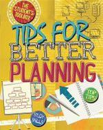 Tips for Better Planning : The Student's Toolbox - Angela Royston