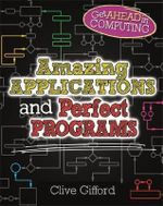 Amazing Applications & Perfect Programs : Get Ahead in Computing - Clive Gifford
