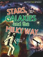 Stars, Galaxies and the Milky Way : Watch This Space - Clive Gifford