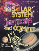 The Solar System, Meteors and Comets : Watch This Space - Clive Gifford