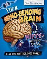 Your Mind-Bending Brain and Nifty Nervous System : Your Brilliant Body - Paul Mason