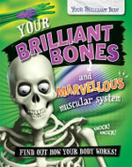 Your Brilliant Bones and Marvellous Muscular System : Your Brilliant Body - Paul Mason