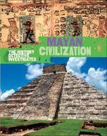 Mayan Civilization : The History Detective In - Clare Hibbert