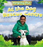 At the Dog Rescue Centre : Helping Out - Judith Heneghan