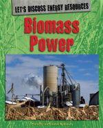 Biomass Power : Let's Discuss Energy Resources - Richard Spilsbury