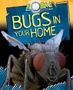 Bugs in Your Home : Zoom in on - Richard Spilsbury