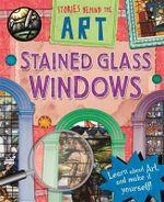 Stained Glass Windows : Stories in Art - Richard Spilsbury