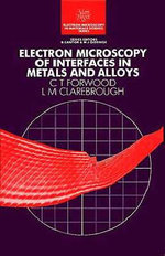 Electron Microscopy of Interfaces in Metals and Alloys : v. 13 - T. Forwood