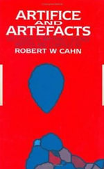 Artifice and Artefacts : 100 Essays in Materials Science - R. W. Cahn