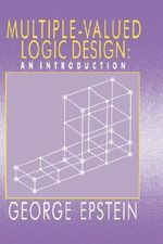 Multiple-valued Logic Design : An Introduction - George Epstein