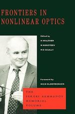 Frontiers in Nonlinear Optics, the Sergei Akhmanov Memorial Volume : The Serge Akhmanov Memorial Volume - H. Walther