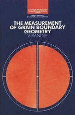 The Measurement of Grain Boundary Geometry : A System for Success - V. Randle