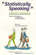 Statistically Speaking : A Dictionary of Quotations - Carl C. Gaither