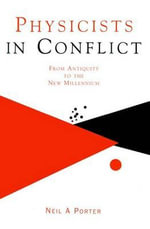 Physicists in Conflict : From Antiquity to the New Millennium - Neil A. Porter