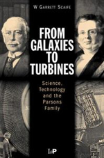 From Galaxies to Turbines : Science, Technology and the Parsons Family - Garrett Scaife