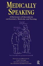 Medically Speaking : A Dictionary of Quotations on Dentistry, Medicine and Nursing