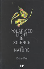 Polarised Light in Science and Nature :  Concepts, Mathematics, Physics, and Applications;... - David J. Pye