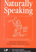 Naturally Speaking : A Dictionary of Quotations on Biology, Botany, Nature and Zoology - Carl C. Gaither