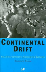 Continental Drift : Colliding Continents, Converging Cultures - Constantin Roman