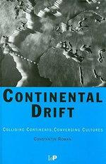 Continental Drift : Colliding Continents, Converging Cultures - Constantin Roman