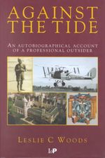 Against the Tide : An Autobiographical Account of a Professional Outsider - L. C. Woods