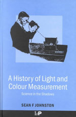 A History of Light and Colour Measurement : Science in the Shadows - S.F. Johnston