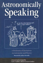 Astronomically Speaking : A Dictionary of Quotations on Astronomy and Physics - Carl C. Gaither