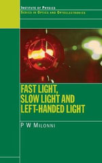 Fast Light, Slow Light and Left Handed Light - P. W. Milonni