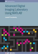 Advanced Digital Imaging Laboratory Using Matlab : Iop Expanding Physics - Leonid P. Yaroslavsky