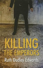 Killing the Emperors - Ruth Dudley Edwards