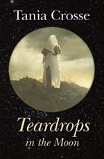 Teardrops in the Moon - Tania Crosse