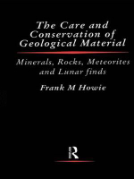 Care and Conservation of Geological Material : Minerals, Rocks, Meteorites, and Lunar Finds - Frank M. Howie