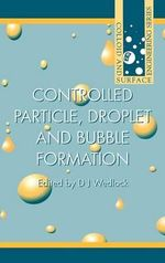 Controlled Particle, Droplet and Bubble Formation : Controlled Particle, Droplet and Bubble Formation