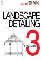 Landscape Detailing: Volume 3 : Structures - Michael Littlewood