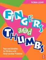 Fingers and Thumbs : Toys and Activities for Children with Hand Problems - Roma Lear