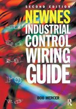 Newnes Industrial Control Wiring Guide : Newnes Practitioner - Bob Mercer