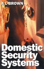 Domestic Security Systems : Build or Improve Your Own Intruder Alarm System - A.L. Brown