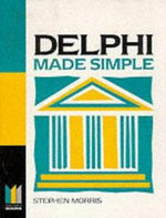 Delphi Made Simple : An Introductory Guide - Stephen Morris