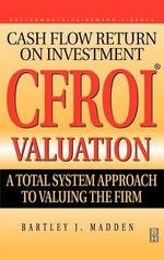 CFROI Valuation : A Total System Approach to Valuing the Firm - Bartley J. Madden