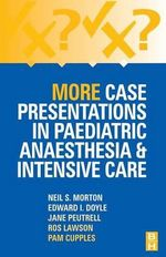 More Case Presentations in Paediatric Anaesthesia and Intensive Care : Healing the Pain After Miscarriage, Stillbirth and... - Neil S. Morton