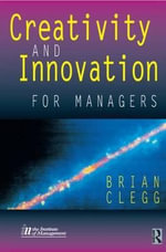 Creativity and Innovation for Managers : New Skills Portfolio - Brian Clegg