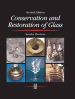 Conservation and Restoration of Glass : Principles and Practice - R.G. Newton